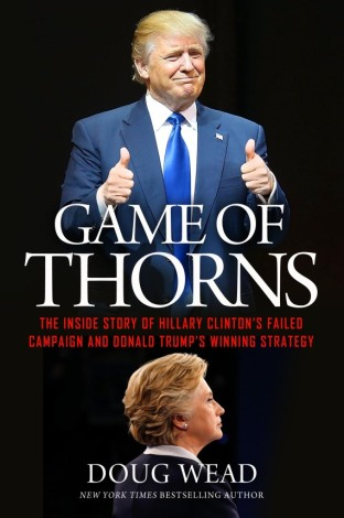 Cover of Doug Wead's Book Game of Thorns Inside the Clinton-Trump 2016 Presidential Campaign
