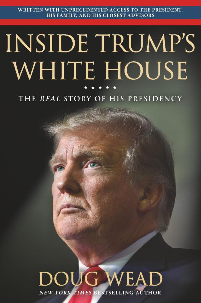 Historian Doug Wead's, Newest Book, on Presidential History, about President Donald Trump, called Inside Trump's White House, The Real Story of His Presidency